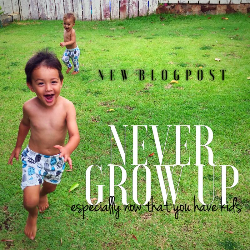 Never Grow Up [Especially Now that you have kids]